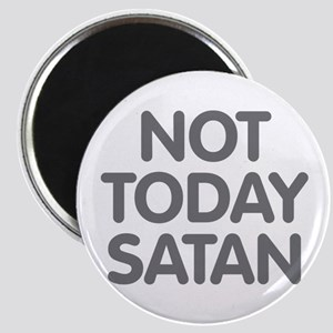 NOT TODAY SATAN Magnets
