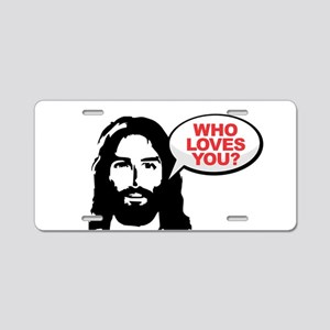 Jesus - Who Loves You Aluminum License Plate