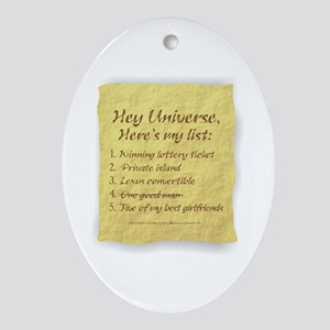 Hey Universe - Here's my list! Oval Ornament