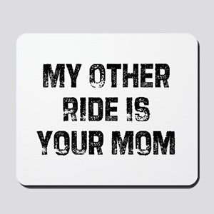 My Other Ride Is Your Mom Mousepad