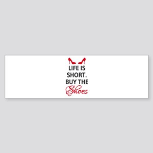 Life short quotes bumper stickers cafepress life is short buy the shoes bumper sticker reheart Images