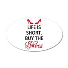 Life is short. Buy the shoes. Wall Decal