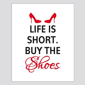 Life is short. Buy the shoes. Posters