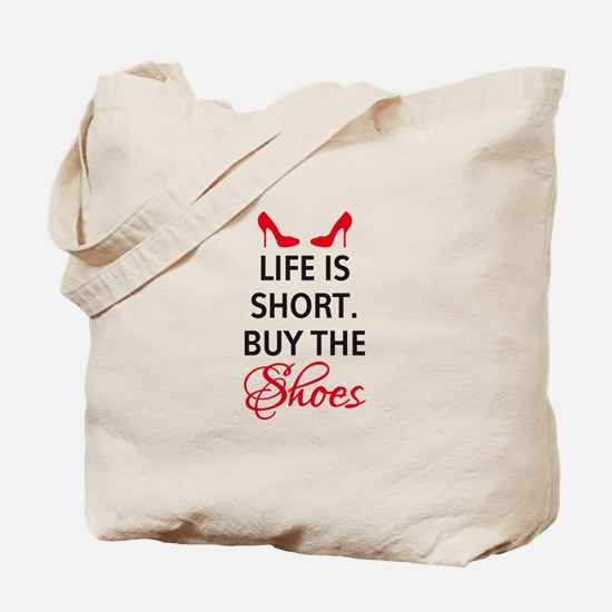 Life is short. Buy the shoes. Tote Bag
