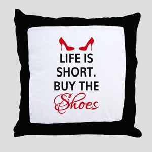 Life is short. Buy the shoes. Throw Pillow