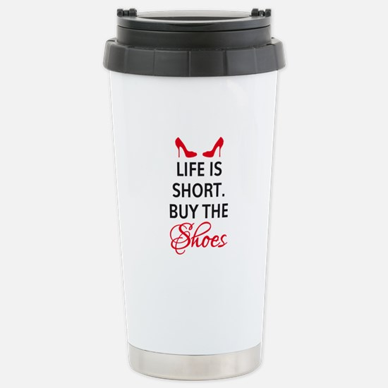 Life is short. Buy the shoes. Travel Mug