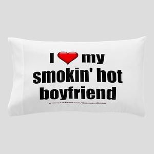"""Love My Smokin' Hot Boyfriend"" Pillow Case"