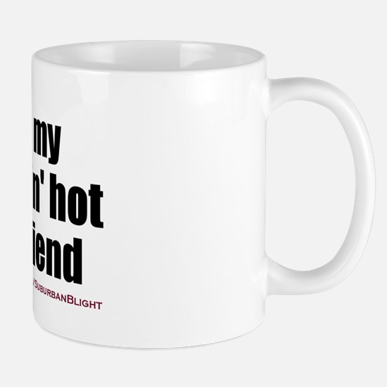 """Love My Smokin' Hot Boyfriend"" Mug"