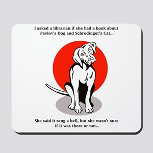 Pavlov's Dog Schrodinger's Cat Mousepad
