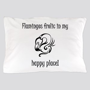 Flamingos frolic in my happy place Pillow Case