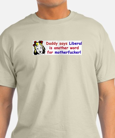 """""""Daddy Says Liberal Is Another Word..."""" Color Tee"""