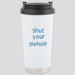 Shut Your Piehole Stainless Steel Travel Mug