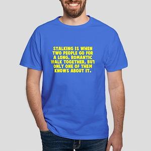 Stalking is when Dark T-Shirt