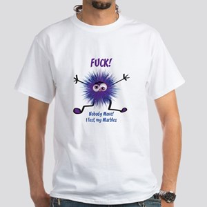 Fuck Nobody Move I lost my Marbles T-Shirt