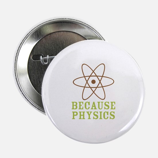 """Because Physics 2.25"""" Button"""