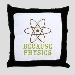 Because Physics Throw Pillow