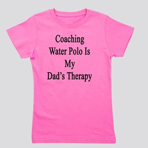 Coaching Water Polo Is My Dad's Therapy Girl's Tee
