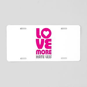 Love More Hate Less Aluminum License Plate