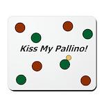 Kiss My Pallino! Mousepad