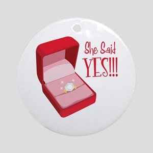 She Said YES!!! Ornament (Round)