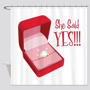 She Said YES!!! Shower Curtain