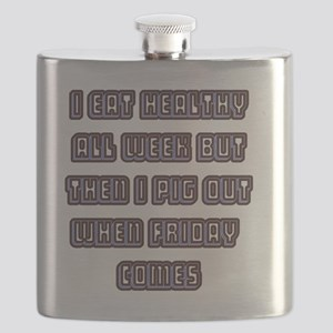 I eat healthy all week but then I pig out wh Flask