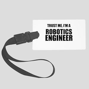 Trust Me, Im A Robotics Engineer Luggage Tag