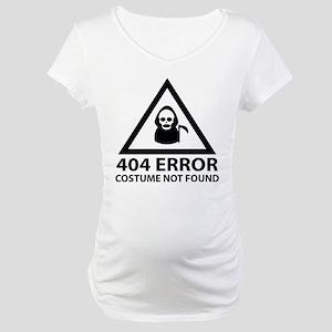 404 Error : Costume Not Found Maternity T-Shirt