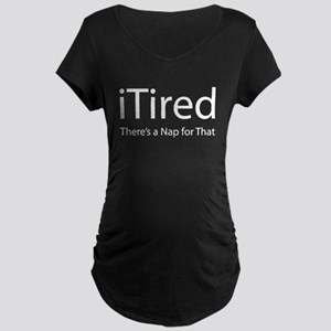 iTired (Theres a Nap for That) Maternity T-Shirt