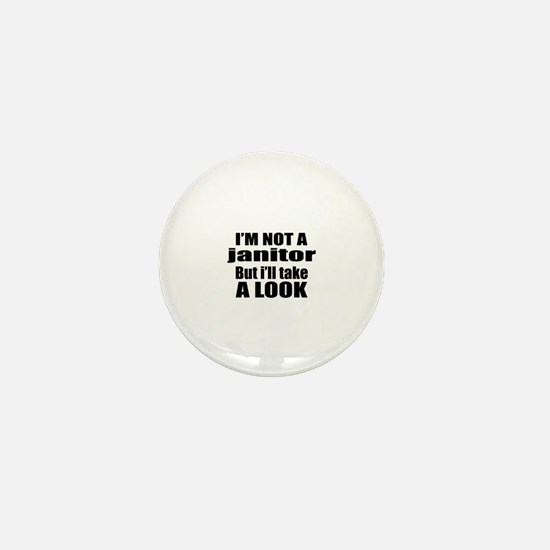 I Am Not janitor But I Will Take A Loo Mini Button