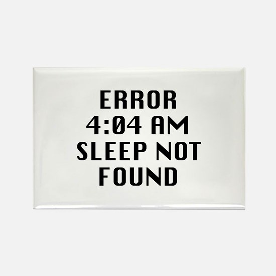 Error 4:04 AM Sleep Not Found Rectangle Magnet