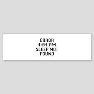 Error 4:04 AM Sleep Not Found Sticker (Bumper)