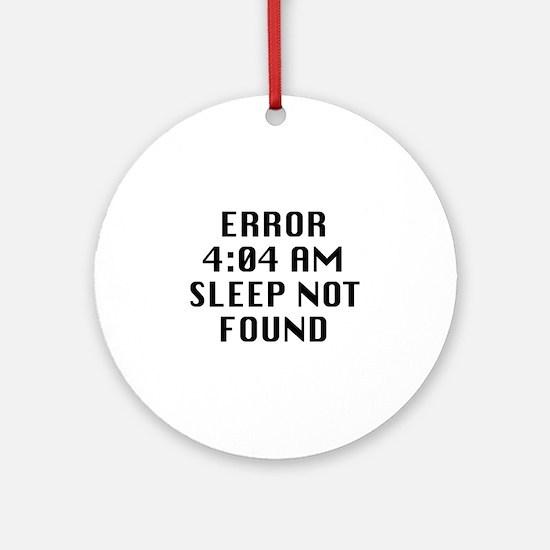Error 4:04 AM Sleep Not Found Ornament (Round)