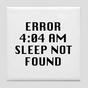 Error 4:04 AM Sleep Not Found Tile Coaster