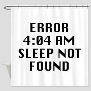 Error 4:04 AM Sleep Not Found Shower Curtain