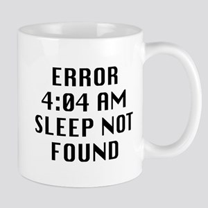 Error 4:04 AM Sleep Not Found Mug
