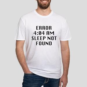 Error 4:04 AM Sleep Not Found Fitted T-Shirt