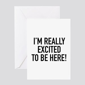 I'm Really Excited To Be Here! Greeting Card