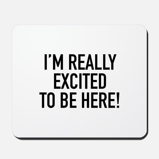 I'm Really Excited To Be Here! Mousepad