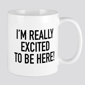 I'm Really Excited To Be Here! Mug