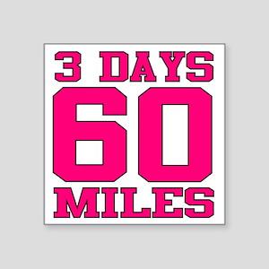 "3 Days 60 Miles Square Sticker 3"" x 3"""