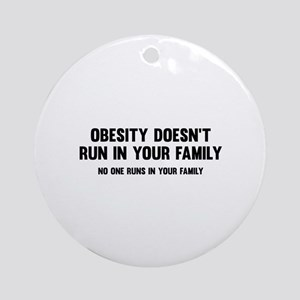Obesity Doesn't Run In Your Family Ornament (Round