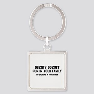 Obesity Doesn't Run In Your Family Square Keychain