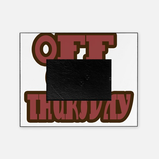 Off on thursday Picture Frame