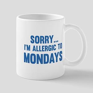Sorry... I'm Allergic To Mondays Mug