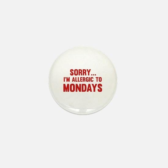 Sorry... I'm Allergic To Mondays Mini Button