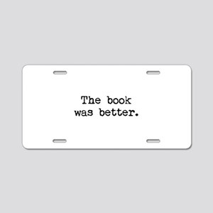 The Book Was Better. Aluminum License Plate