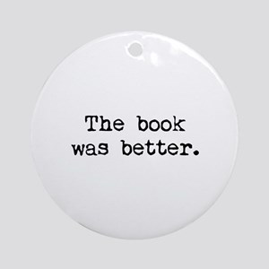 The Book Was Better. Ornament (Round)