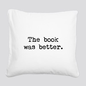 The Book Was Better. Square Canvas Pillow