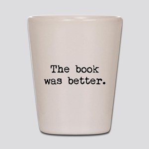 The Book Was Better. Shot Glass